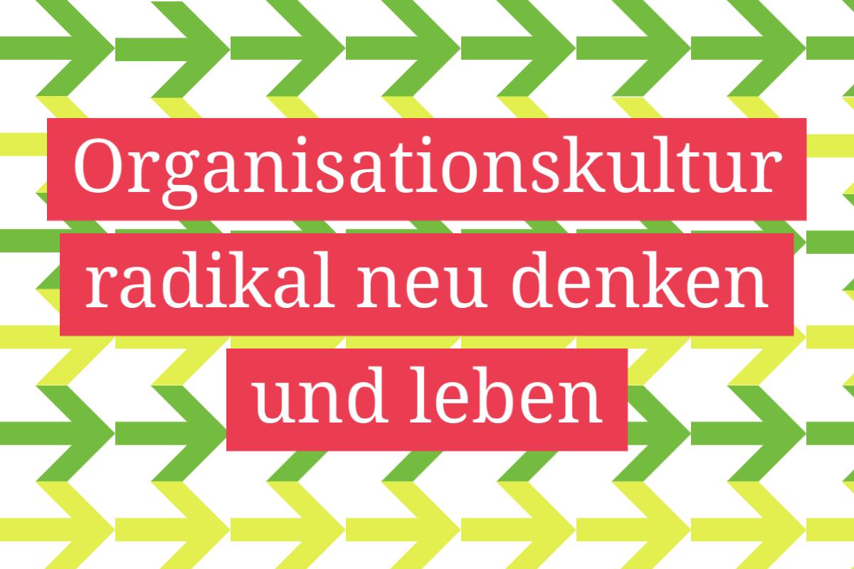 Organisationskultur neu Denken und Leben
